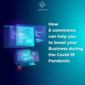 How E-commerce can help you to boost your Business during the Covid-19 Pandemic
